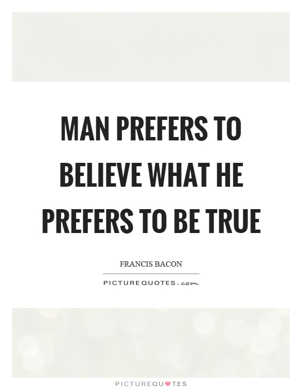 Man prefers to believe what he prefers to be true Picture Quote #1