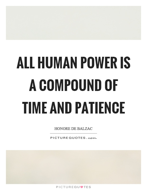 All human power is a compound of time and patience Picture Quote #1