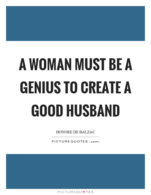 A woman must be a genius to create a good husband Picture Quote #1