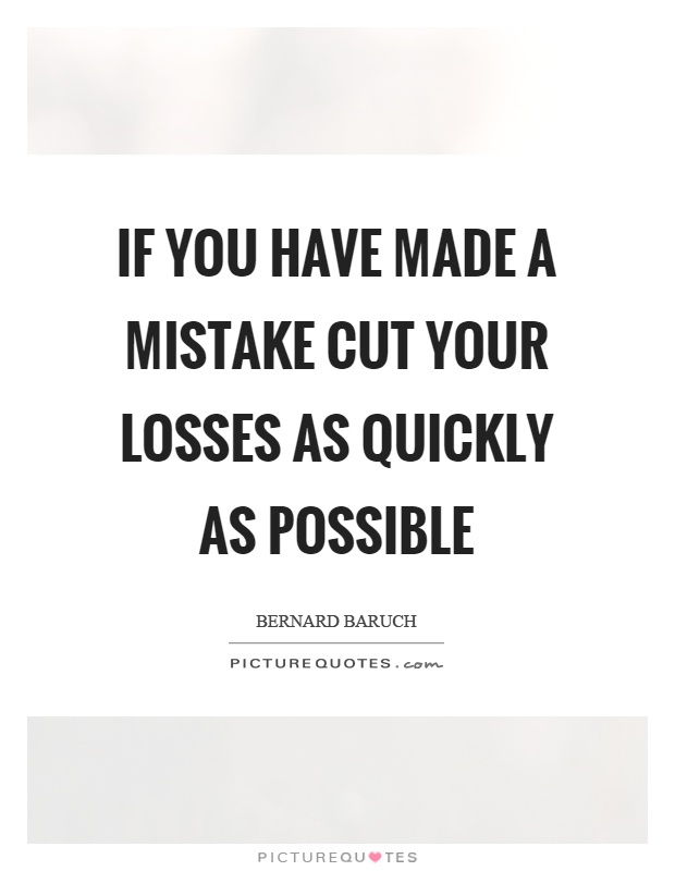 If you have made a mistake cut your losses as quickly as possible Picture Quote #1