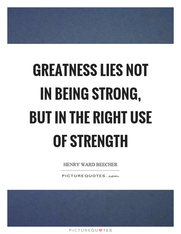 Greatness lies not in being strong, but in the right use of strength Picture Quote #1