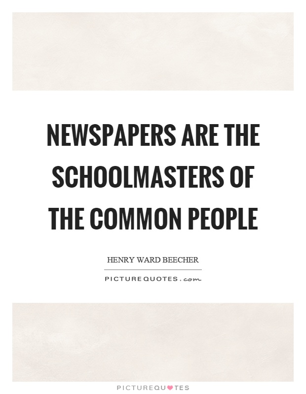 Newspapers are the schoolmasters of the common people Picture Quote #1
