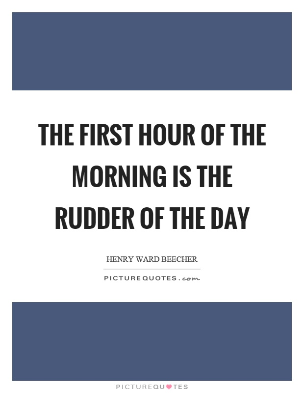 The first hour of the morning is the rudder of the day Picture Quote #1