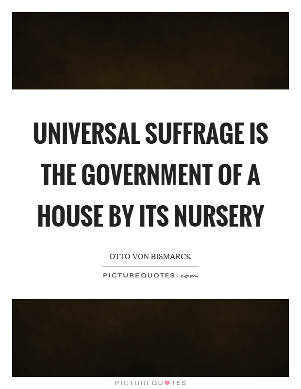 Universal suffrage is the government of a house by its nursery Picture Quote #1