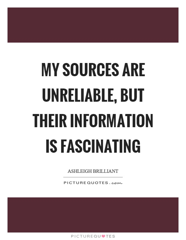 My sources are unreliable, but their information is fascinating Picture Quote #1