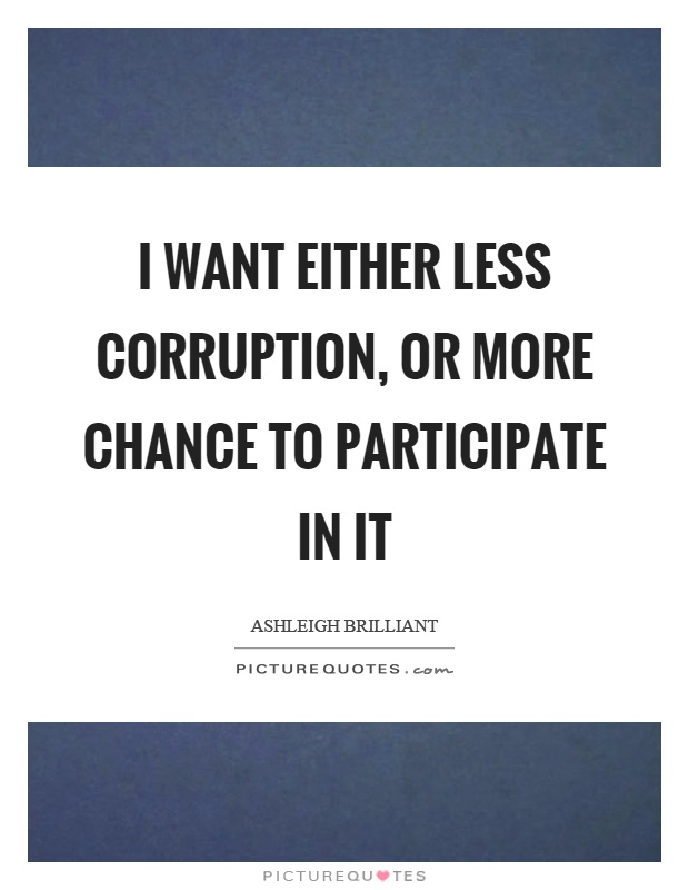 I want either less corruption, or more chance to participate in it Picture Quote #1