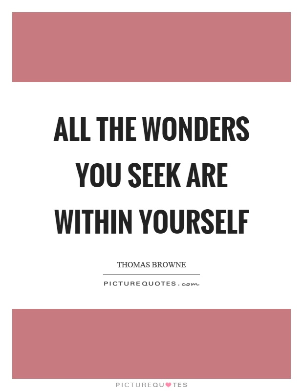 All the wonders you seek are within yourself Picture Quote #1