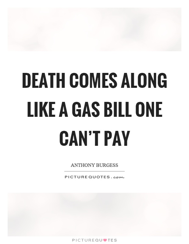 Death comes along like a gas bill one can't pay Picture Quote #1