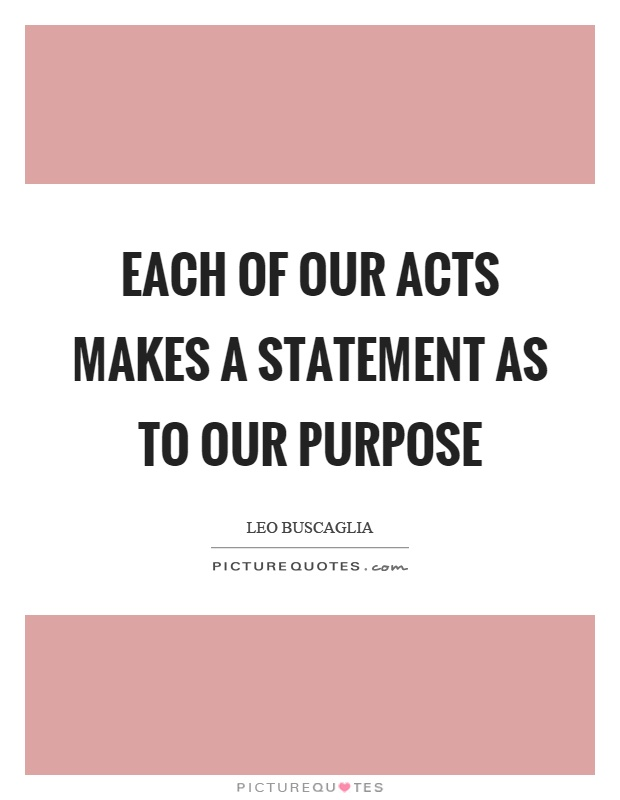 Each of our acts makes a statement as to our purpose Picture Quote #1