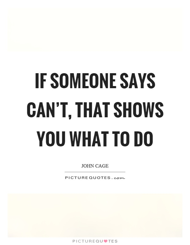 If someone says can't, that shows you what to do Picture Quote #1