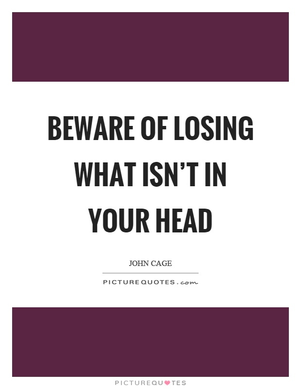 Beware of losing what isn't in your head Picture Quote #1