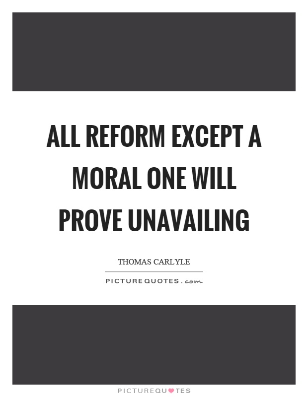 All reform except a moral one will prove unavailing Picture Quote #1