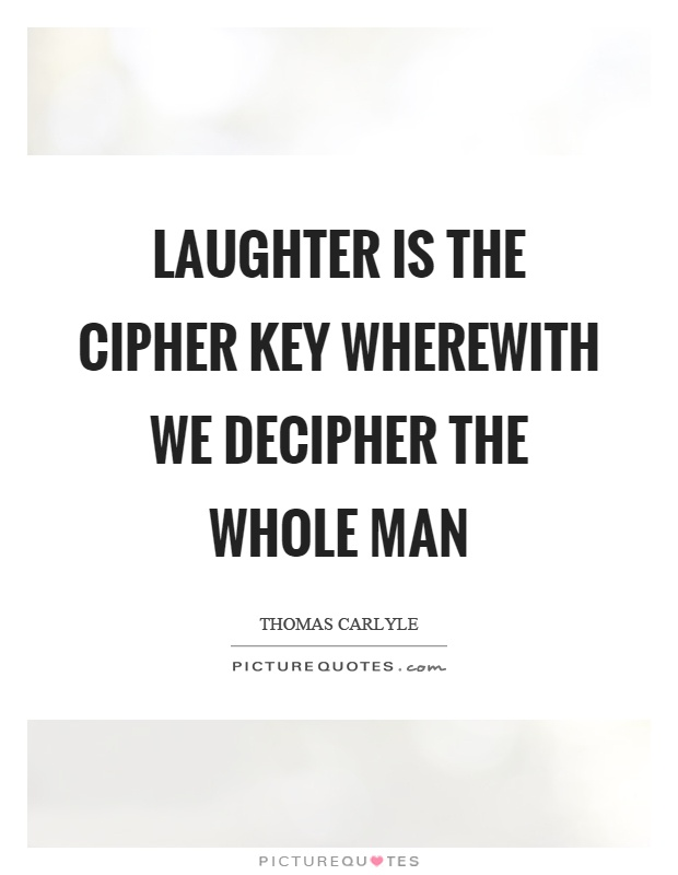 Laughter is the cipher key wherewith we decipher the whole man Picture Quote #1