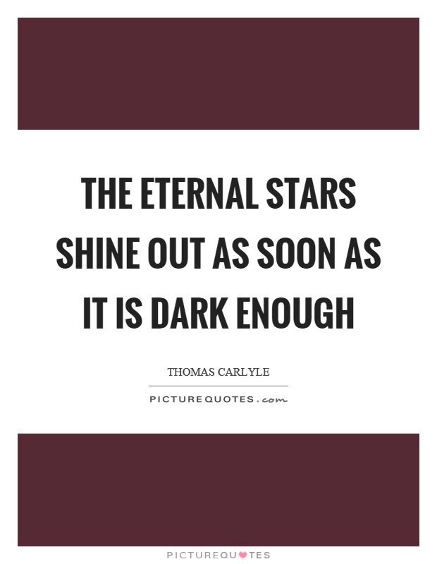 The eternal stars shine out as soon as it is dark enough Picture Quote #1
