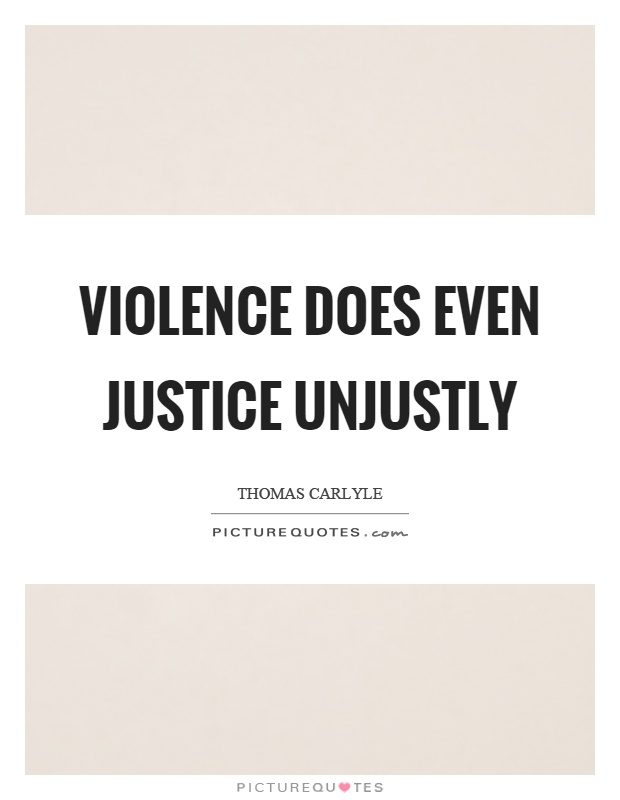 Violence does even justice unjustly Picture Quote #1
