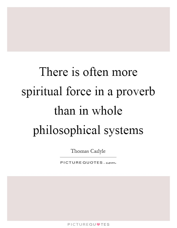 There is often more spiritual force in a proverb than in whole philosophical systems Picture Quote #1