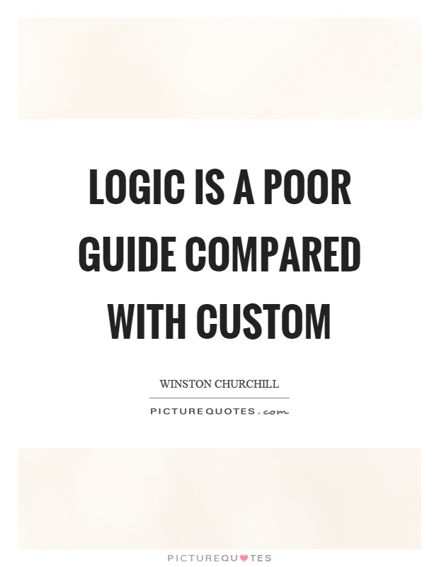 Logic is a poor guide compared with custom Picture Quote #1
