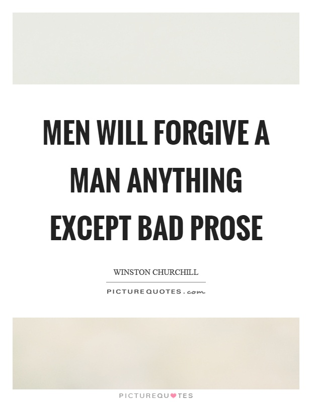 Men will forgive a man anything except bad prose Picture Quote #1