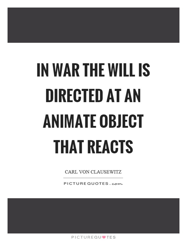 In war the will is directed at an animate object that reacts Picture Quote #1