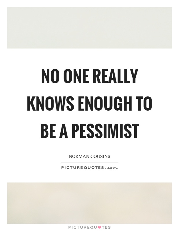 No one really knows enough to be a pessimist Picture Quote #1