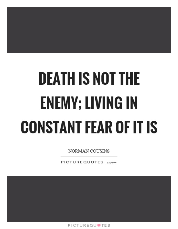 Death is not the enemy; living in constant fear of it is Picture Quote #1