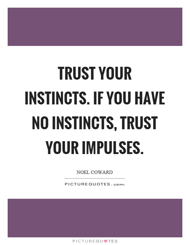 Trust your instincts. If you have no instincts, trust your impulses Picture Quote #1