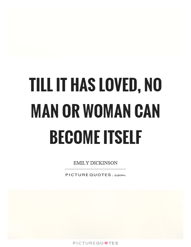 Till it has loved, no man or woman can become itself Picture Quote #1