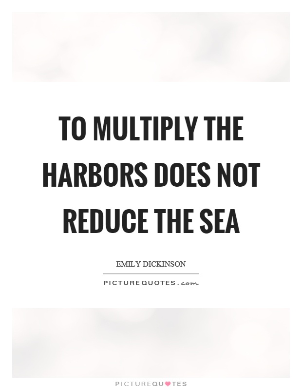 To multiply the harbors does not reduce the sea Picture Quote #1