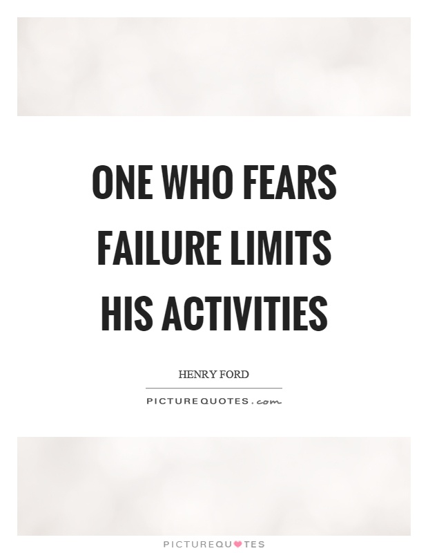 One who fears failure limits his activities Picture Quote #1