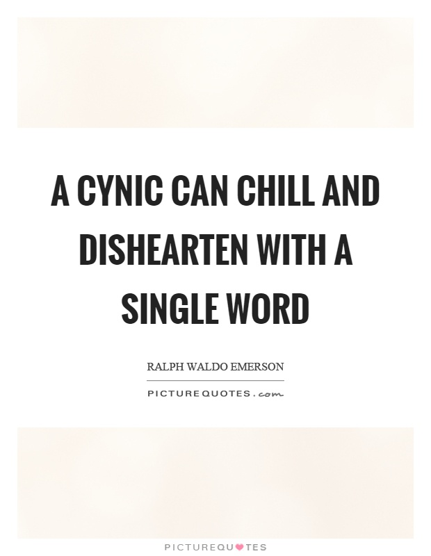 A cynic can chill and dishearten with a single word Picture Quote #1