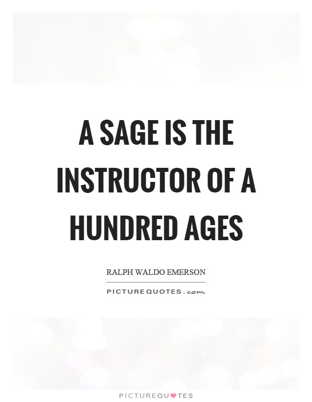 A sage is the instructor of a hundred ages Picture Quote #1