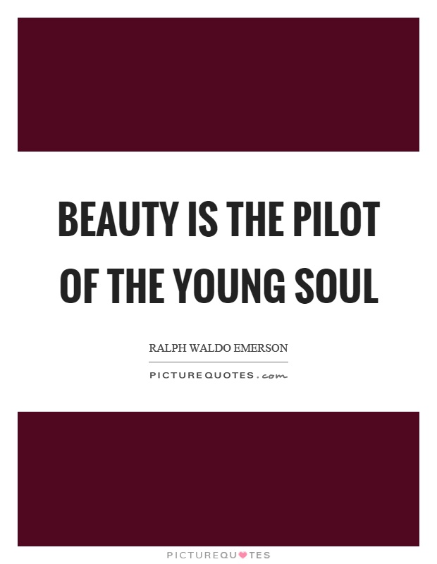 Beauty is the pilot of the young soul Picture Quote #1