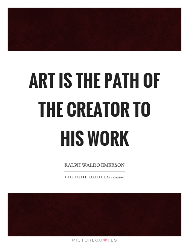 Art is the path of the creator to his work Picture Quote #1