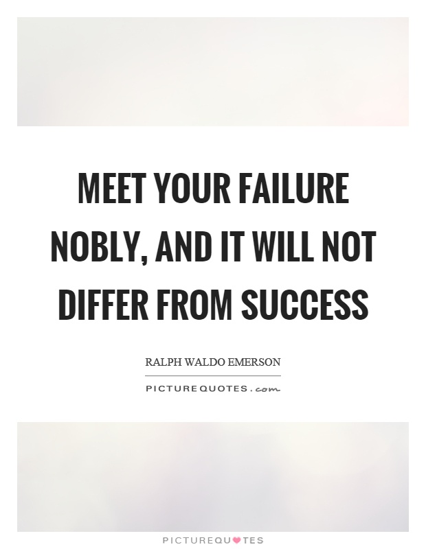 Meet your failure nobly, and it will not differ from success Picture Quote #1