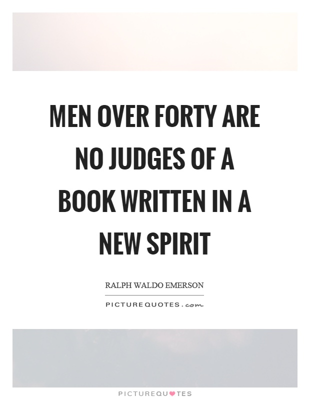 Men over forty are no judges of a book written in a new spirit Picture Quote #1