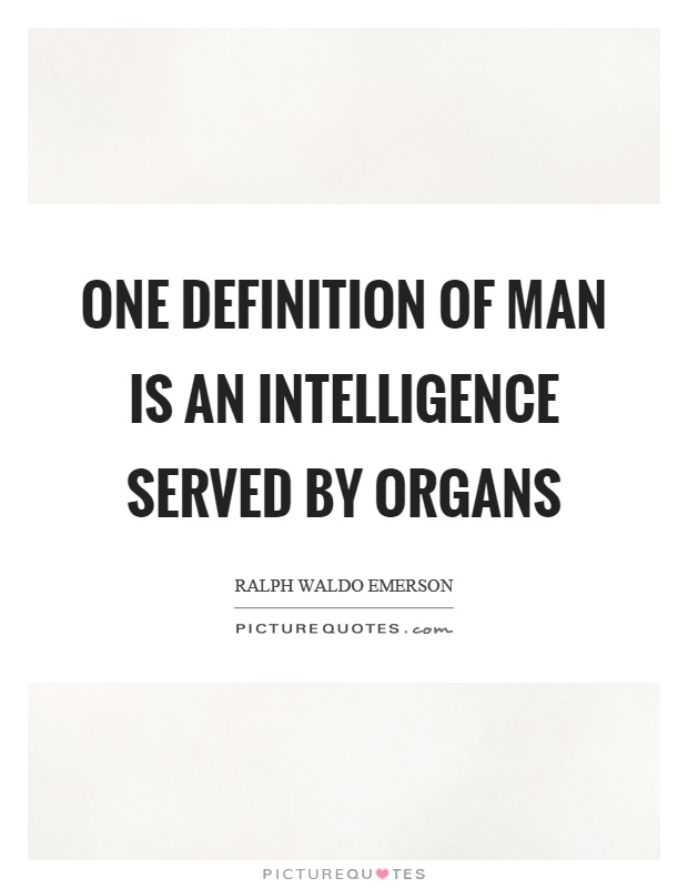 One definition of man is an intelligence served by organs Picture Quote #1