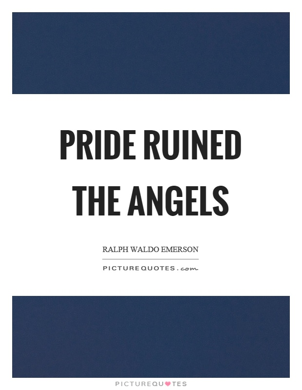 Pride ruined the angels Picture Quote #1