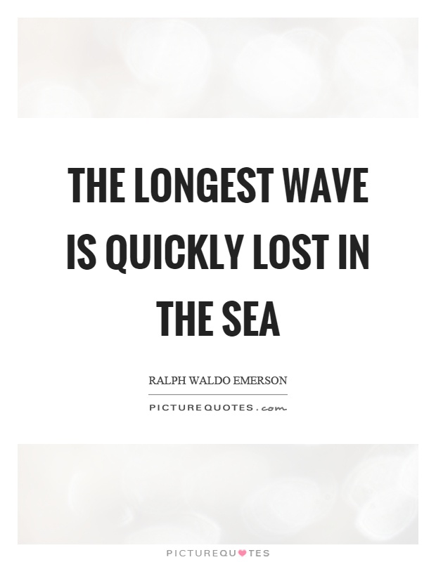 The longest wave is quickly lost in the sea Picture Quote #1