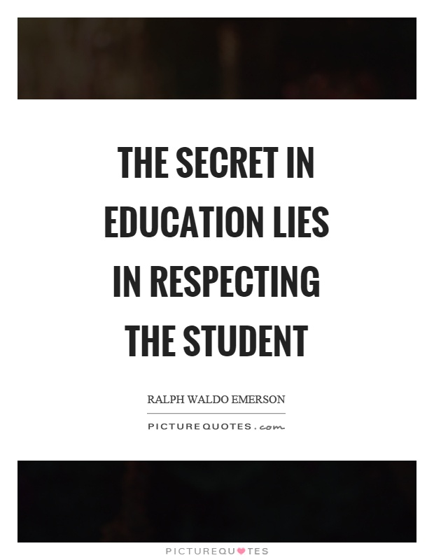 The secret in education lies in respecting the student Picture Quote #1