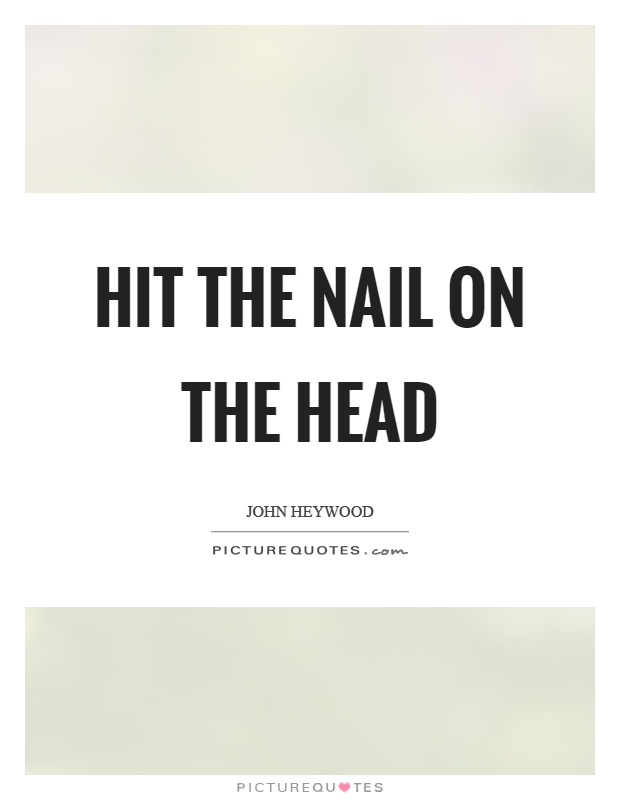 Hit the nail on the head | Picture Quotes