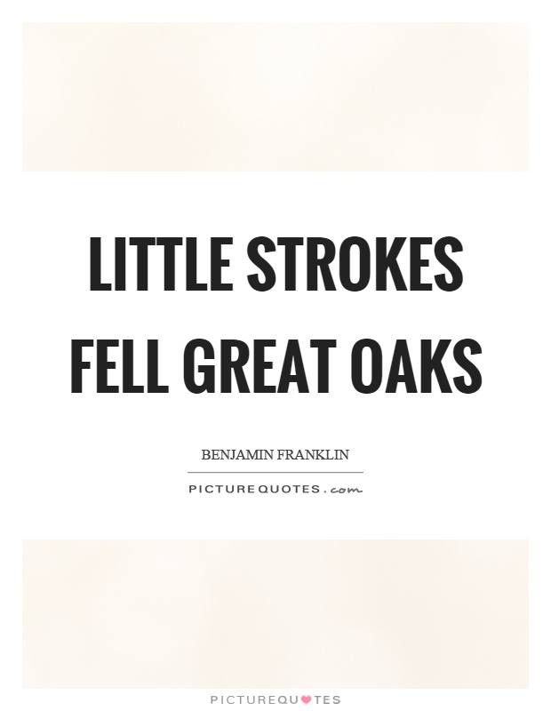 Little strokes fell great oaks Picture Quote #1