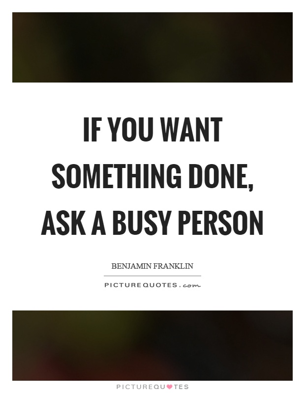 If you want something done, ask a busy person Picture Quote #1