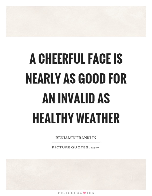 A cheerful face is nearly as good for an invalid as healthy weather Picture Quote #1