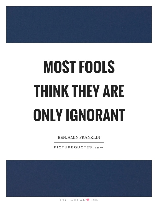 Most fools think they are only ignorant Picture Quote #1