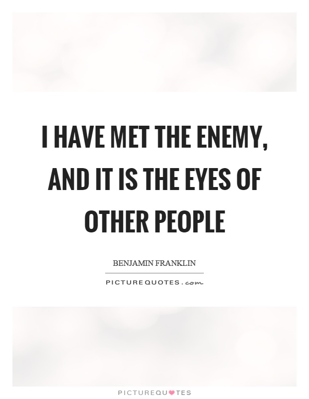 I have met the enemy, and it is the eyes of other people Picture Quote #1