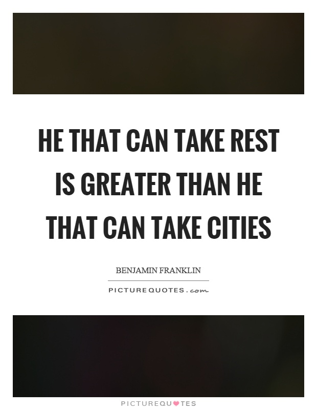 He that can take rest is greater than he that can take cities Picture Quote #1