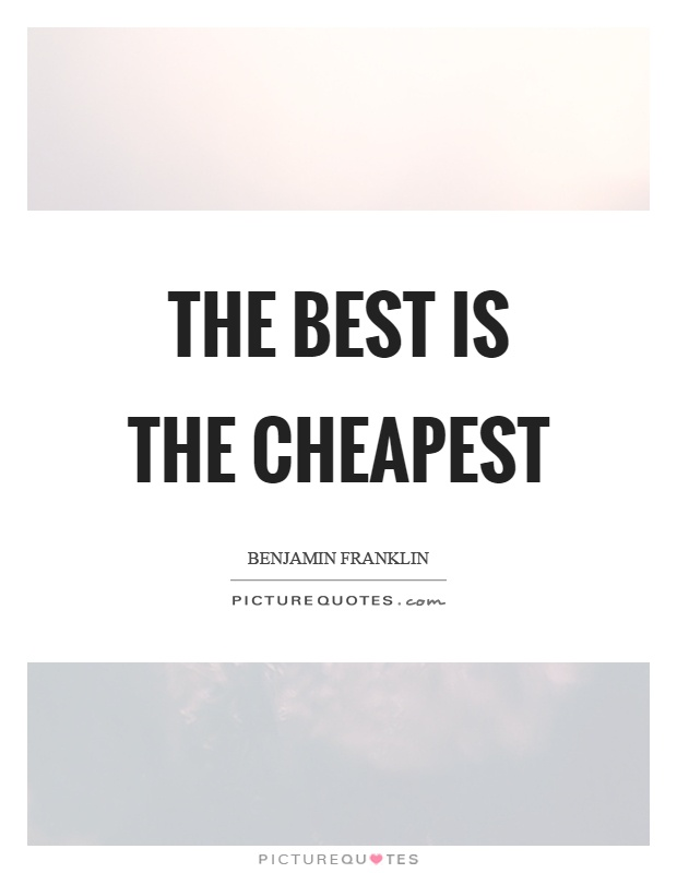 The best is the cheapest Picture Quote #1