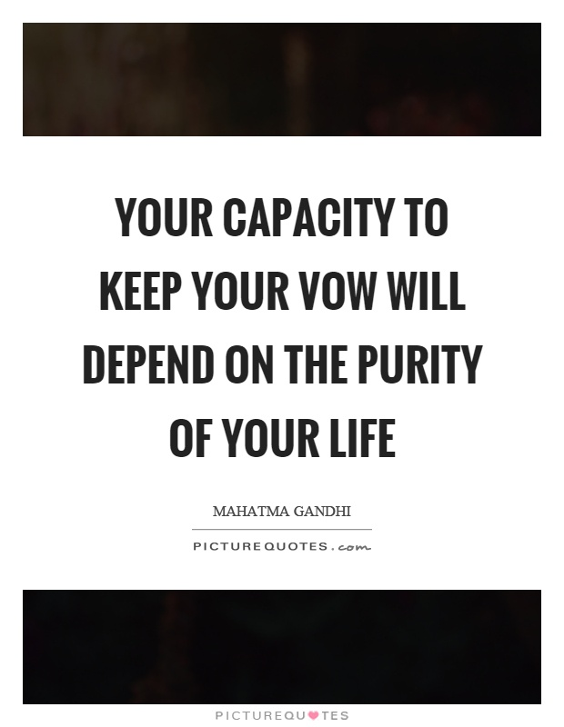 Your capacity to keep your vow will depend on the purity of your life Picture Quote #1