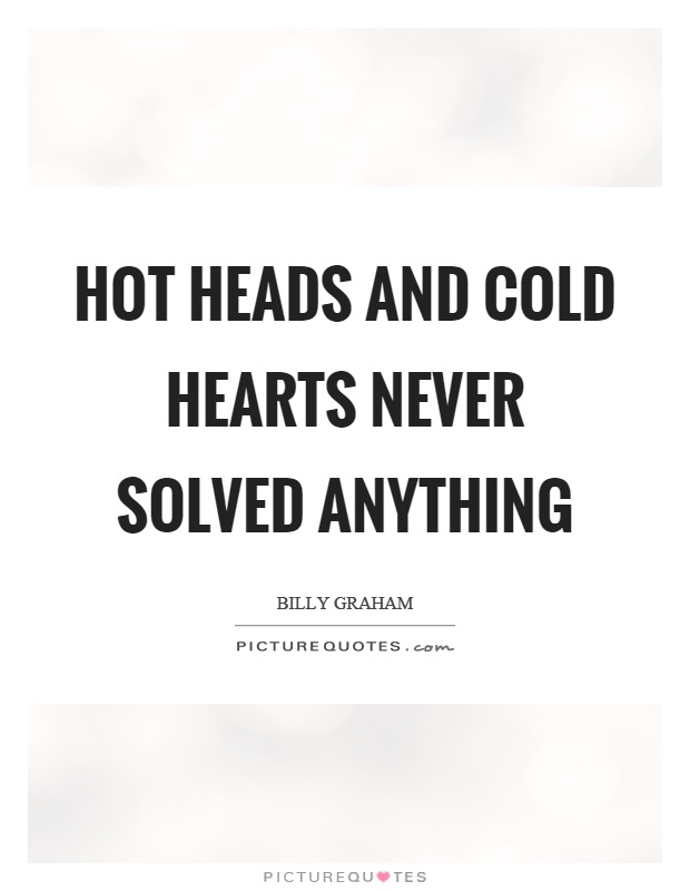Cold Quotes Custom Hot Heads And Cold Hearts Never Solved Anything  Picture Quotes