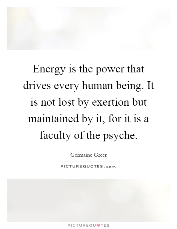 Energy is the power that drives every human being. It is not lost by exertion but maintained by it, for it is a faculty of the psyche Picture Quote #1